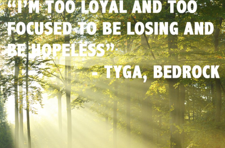 Tyga - 'Bedrock'. Inspirational lyric: \